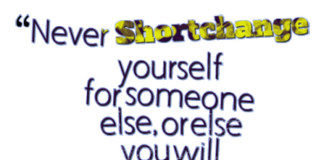 Life-Qoute-never-shortchange-yourself-for-someone-else-wah-video-worry-quote