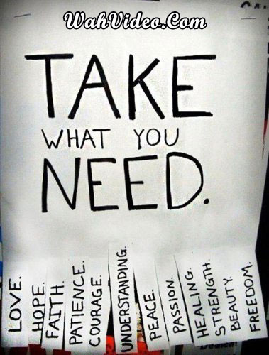WahVideo-quotes-take-what-you-need---love-hope-faith-courage-pace-passion-healing-beauty-freedom