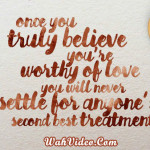 once-you-truly-believe-your-are-worthy-of-love-quotes-wahvideo
