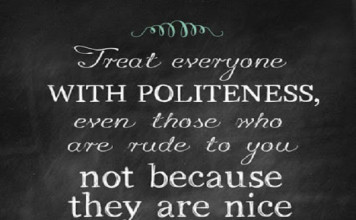 positive-life-quotes---Treat-everyone-with-Politeness-even-those-who-are-rude-to-you